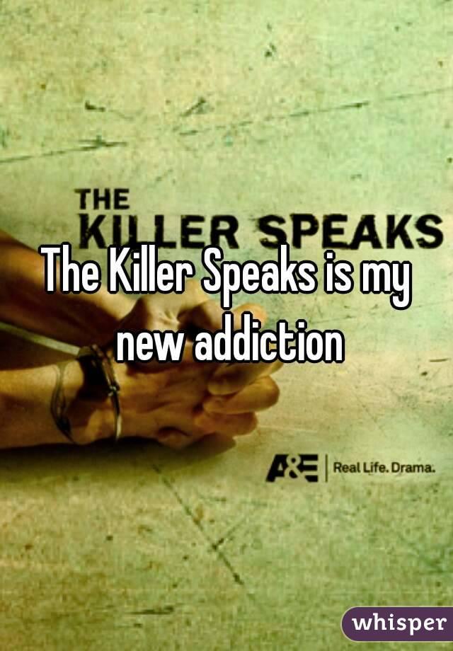 The Killer Speaks is my new addiction
