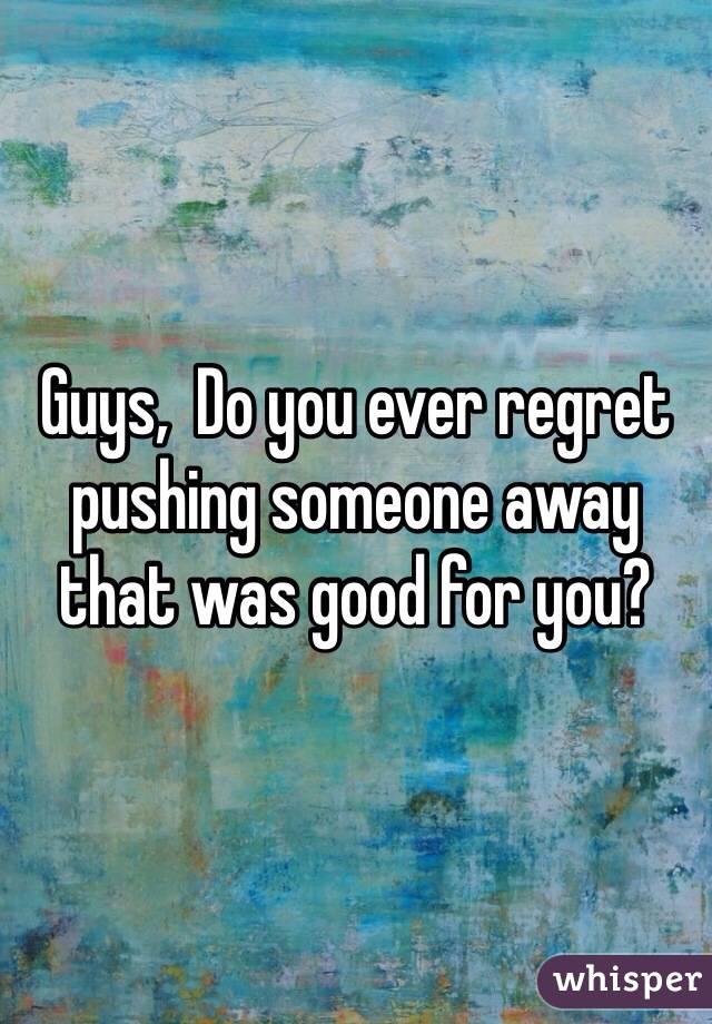 Ever Regret Guys do You Ever Regret