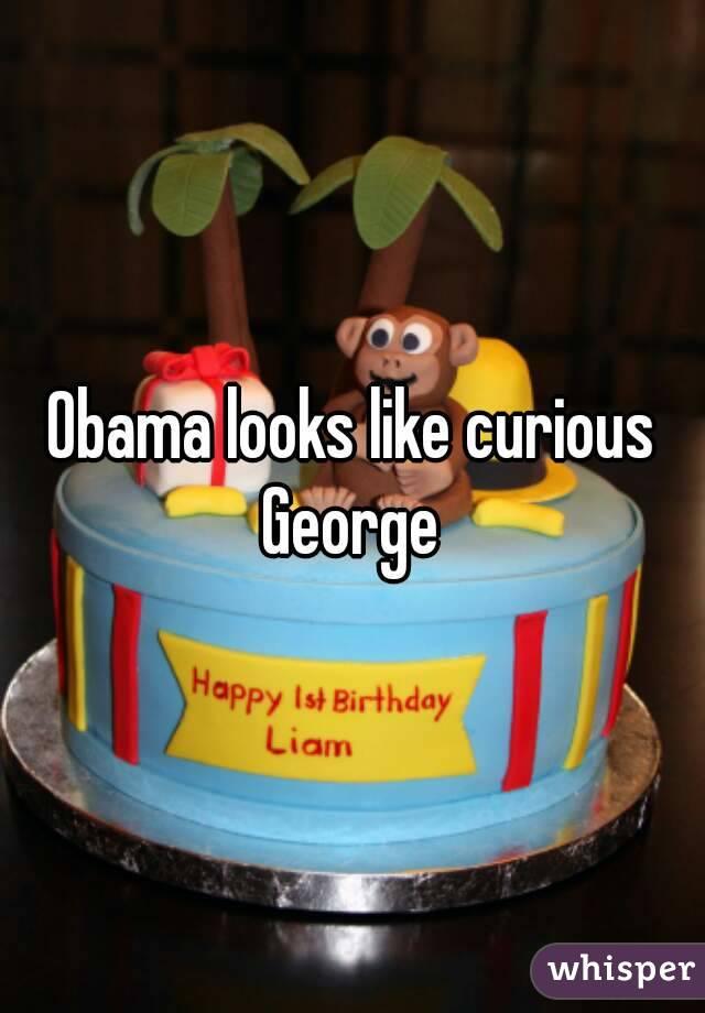 Obama looks like curious George