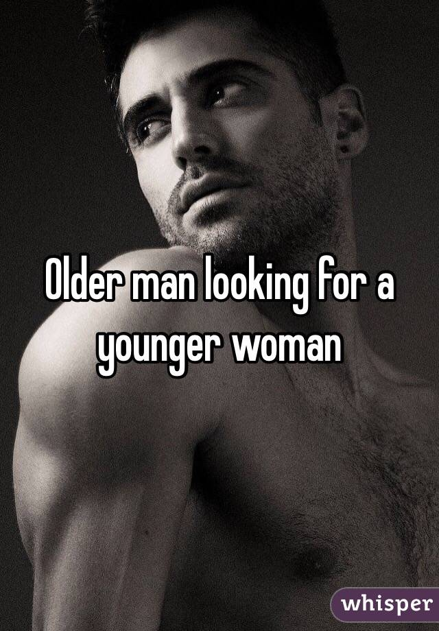 Older man looking for a younger woman