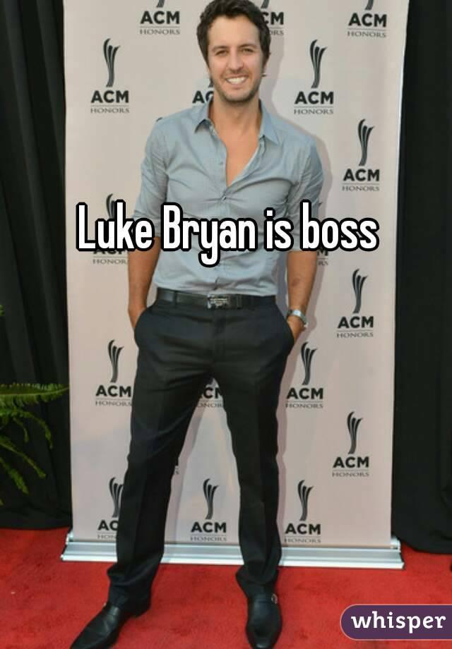 Luke Bryan is boss