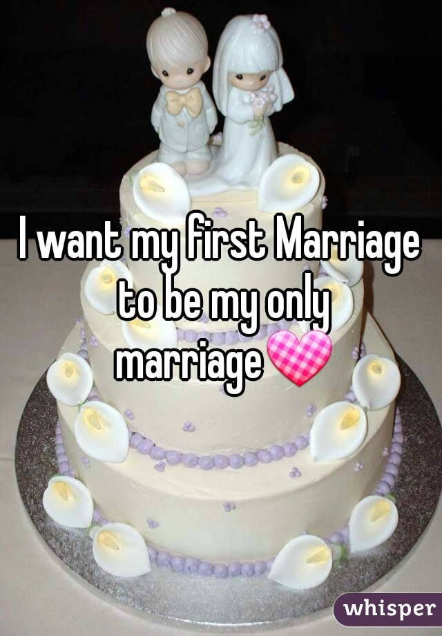 I want my first Marriage to be my only marriage💟