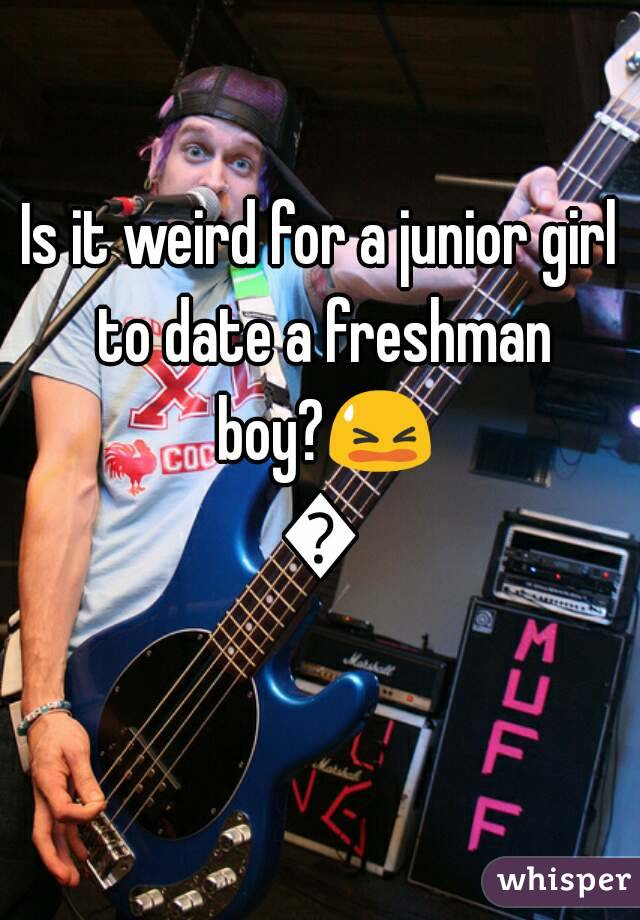 Freshman guy dating junior girl college