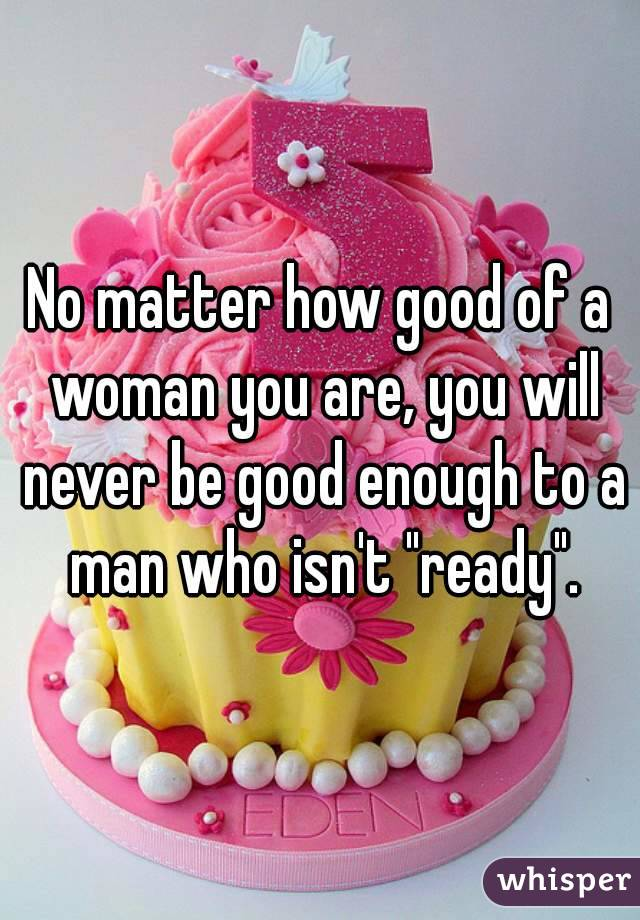 Good Woman Will Always be a Good Woman no Matter How Good of a Woman