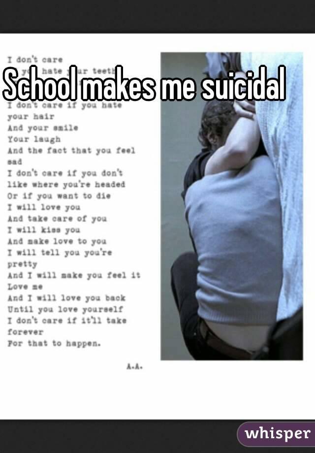 makes me suicidal