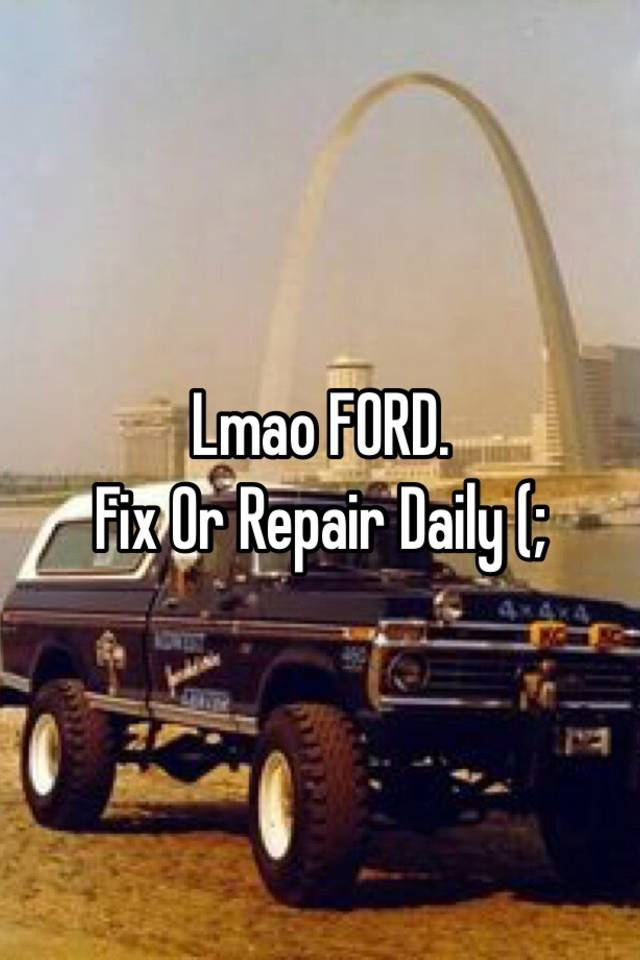 Lmao FORD Fix Or Repair Daily