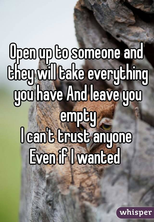 I can't trust anyone but I need to open up.?