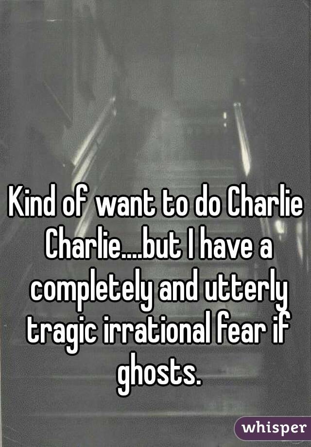 Kind of want to do Charlie Charlie....but I have a completely and utterly tragic irrational fear if ghosts.