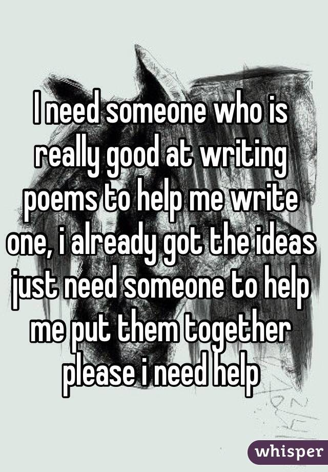 I REALLY need someone to write this for me?