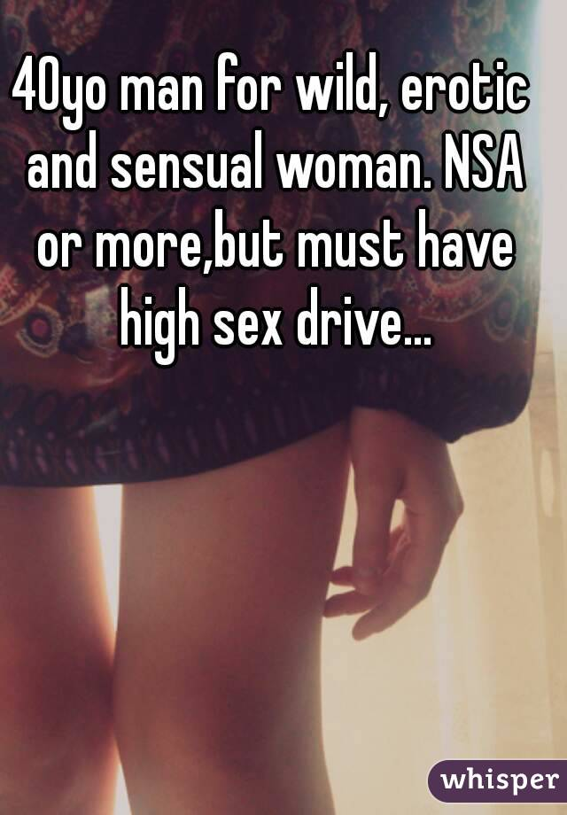 40yo man for wild, erotic and sensual woman. NSA or more,but must have high sex drive...