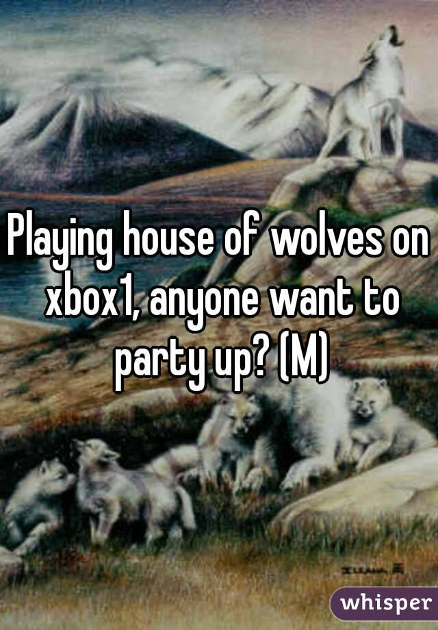 Playing house of wolves on xbox1, anyone want to party up? (M)