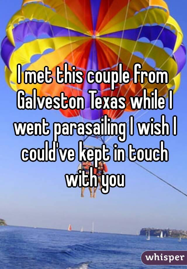 I met this couple from Galveston Texas while I went parasailing I wish I could've kept in touch with you