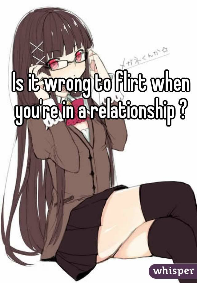 flirting when youre in a relationship Blog flirtcom dating signs you're in a rebound relationship and how to end it all categories city dating guide dating dating tips flirting advice news/trends.