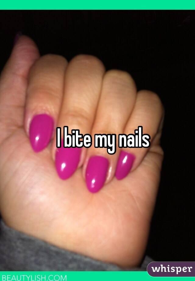 I bite my nails