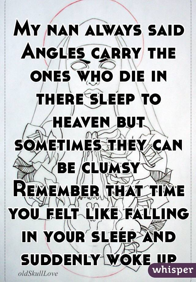 My nan always said Angles carry the ones who die in there sleep to ...