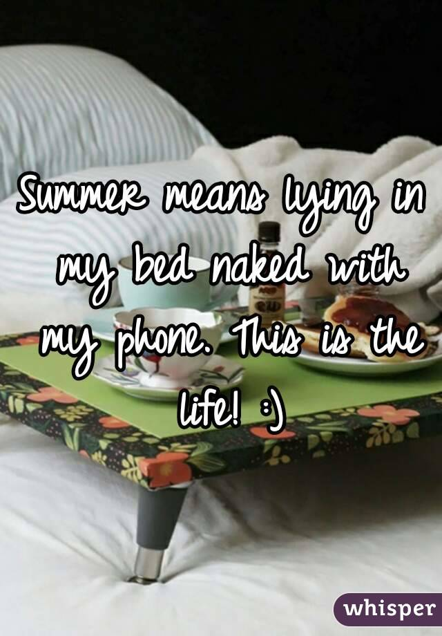 Summer means lying in my bed naked with my phone. This is the life! :)