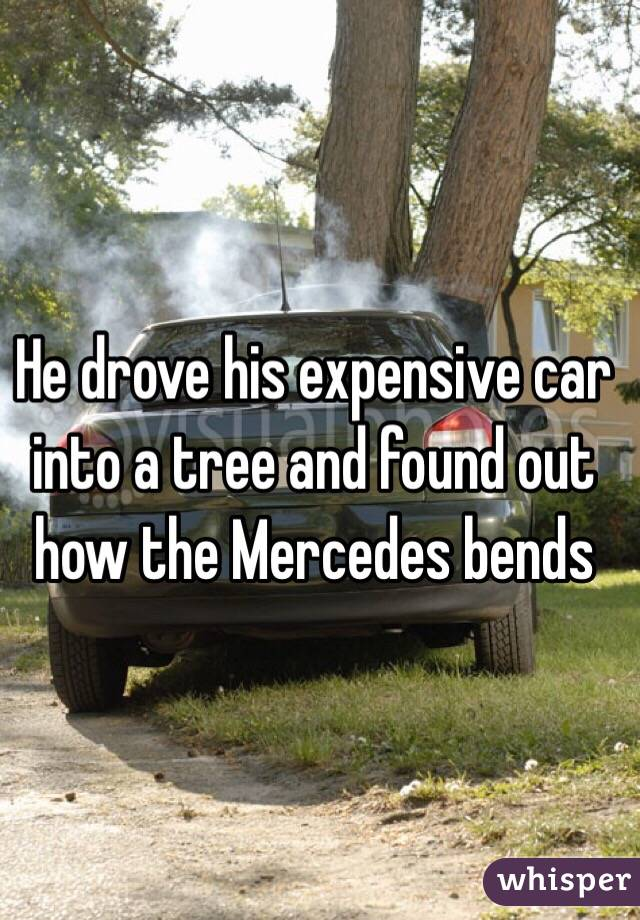 He drove his expensive car into a tree and found out how the Mercedes bends