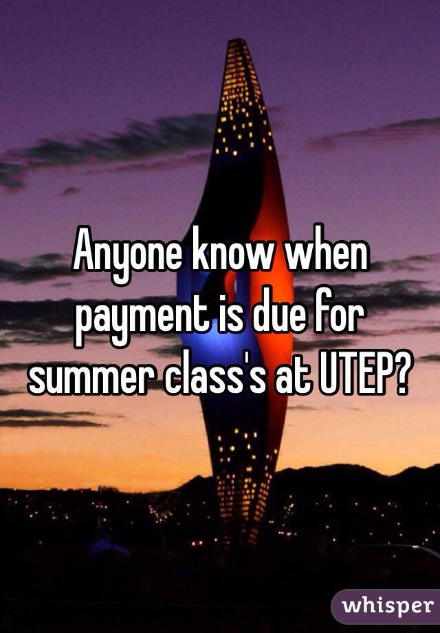 Anyone know when payment is due for summer class's at UTEP?