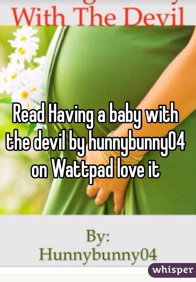 Read Having a baby with the devil by hunnybunny04 on Wattpad love it