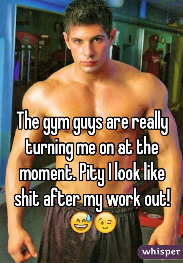 The gym guys are really turning me on at the moment. Pity I look like shit after my work out! 😅😉