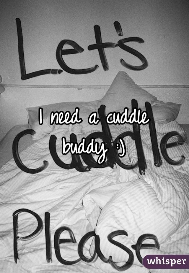 I need a cuddle buddy :)