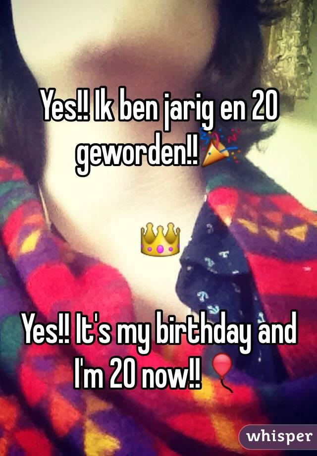 Yes!! Ik ben jarig en 20 geworden!!🎉  👑  Yes!! It's my birthday and I'm 20 now!!🎈