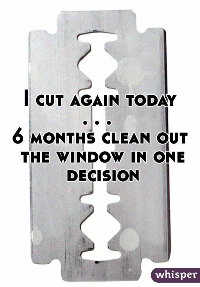 I cut again today . . .  6 months clean out the window in one decision