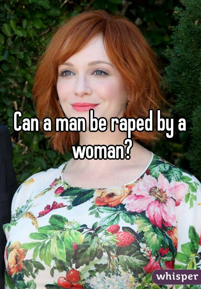 Can a man be raped by a woman?