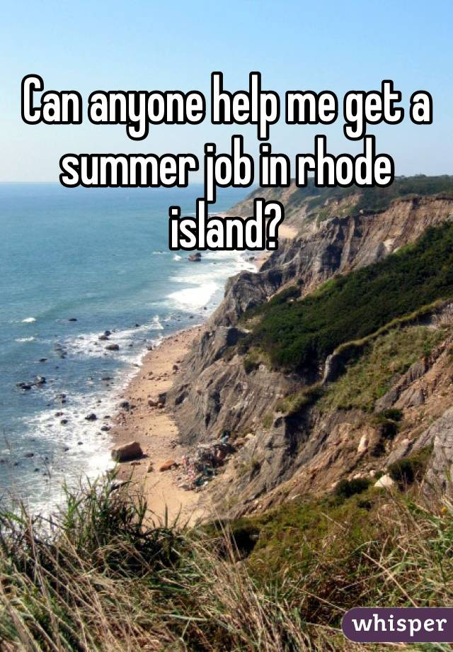 Can anyone help me get a summer job in rhode island?