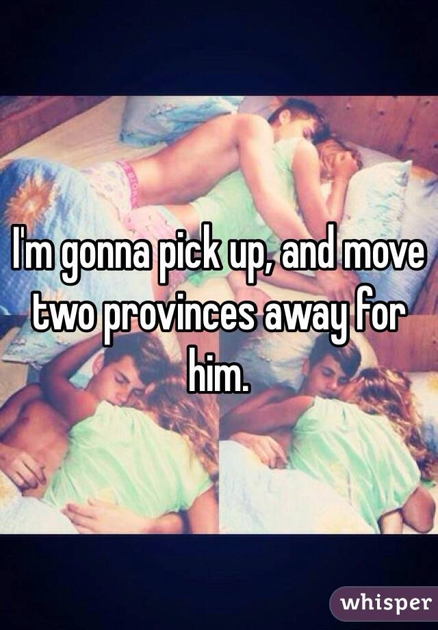 I'm gonna pick up, and move two provinces away for him.