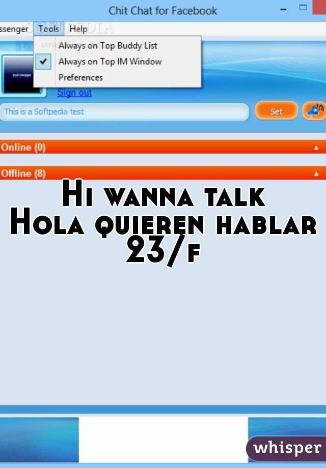 Hi wanna talk Hola quieren hablar 23/f