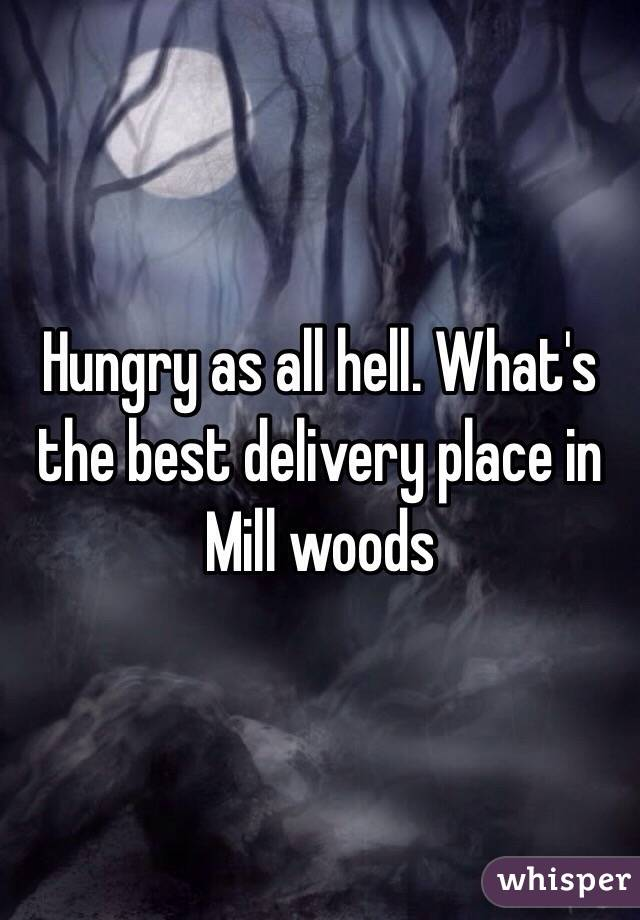 Hungry as all hell. What's the best delivery place in Mill woods