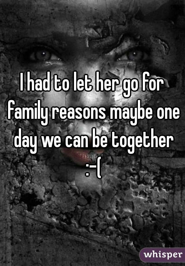I had to let her go for family reasons maybe one day we can be together :-(