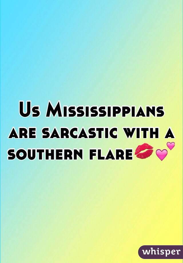 Us Mississippians are sarcastic with a southern flare💋💕