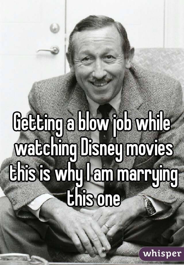 Getting a blow job while watching Disney movies this is why I am marrying this one