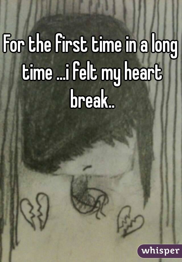 For the first time in a long time ...i felt my heart break..