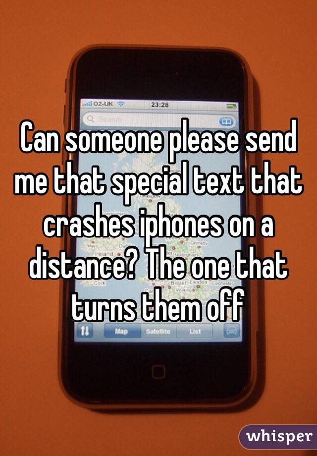 Can someone please send me that special text that crashes iphones on a distance? The one that turns them off