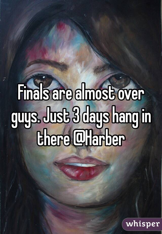 Finals are almost over guys. Just 3 days hang in there @Harber