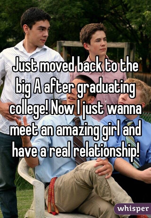 Just moved back to the big A after graduating college! Now I just wanna meet an amazing girl and have a real relationship!