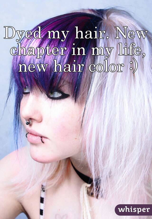 Dyed my hair. New chapter in my life, new hair color :)