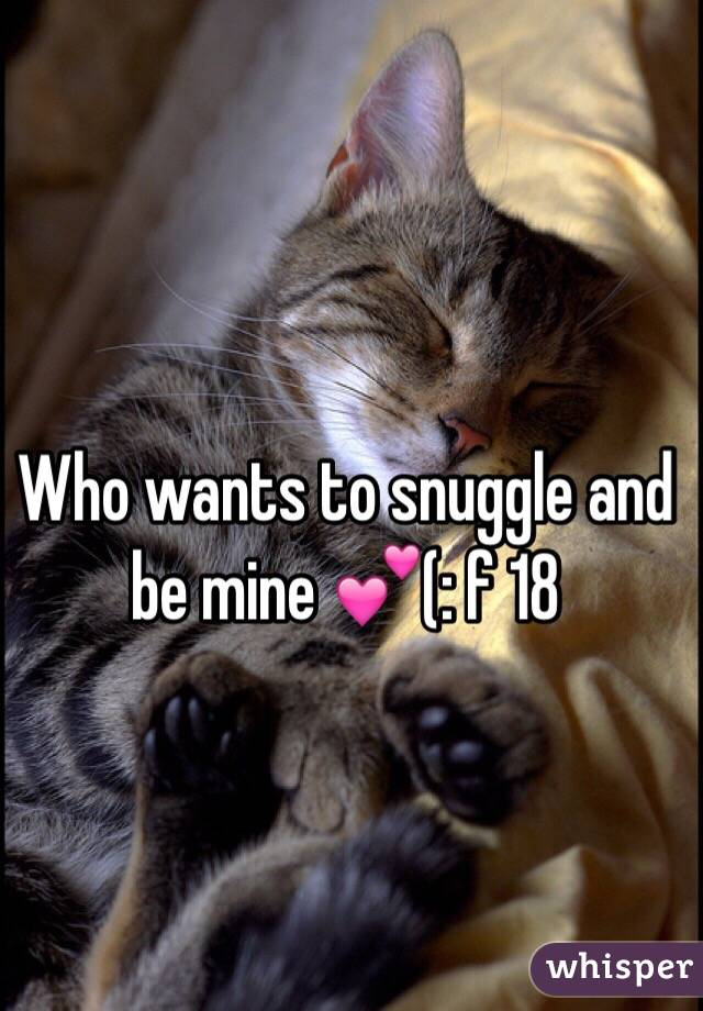 Who wants to snuggle and be mine 💕(: f 18