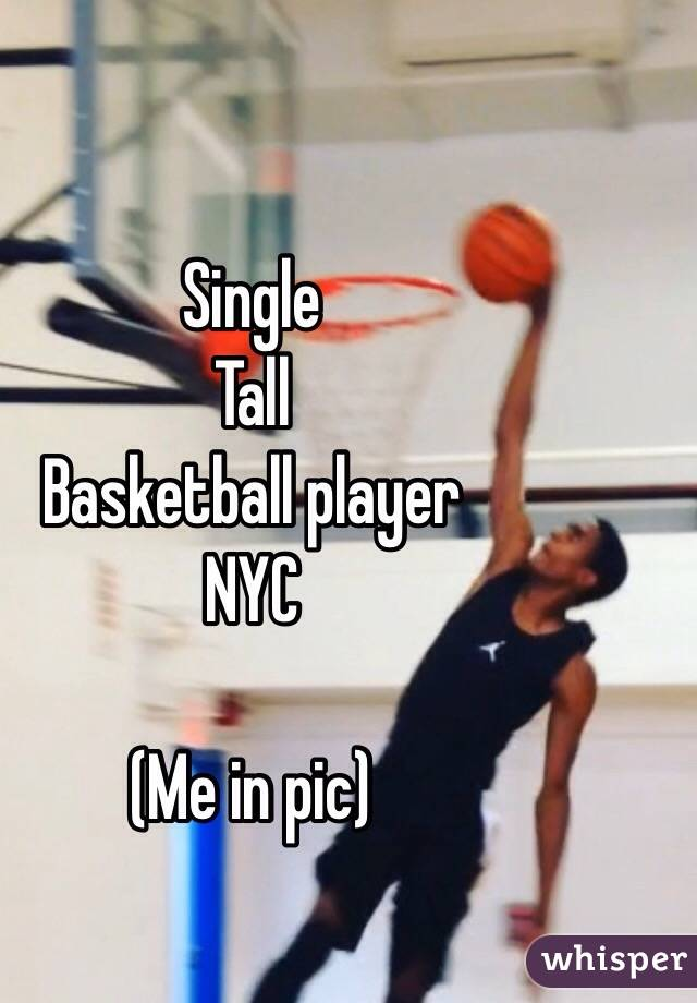 Single  Tall  Basketball player  NYC   (Me in pic)