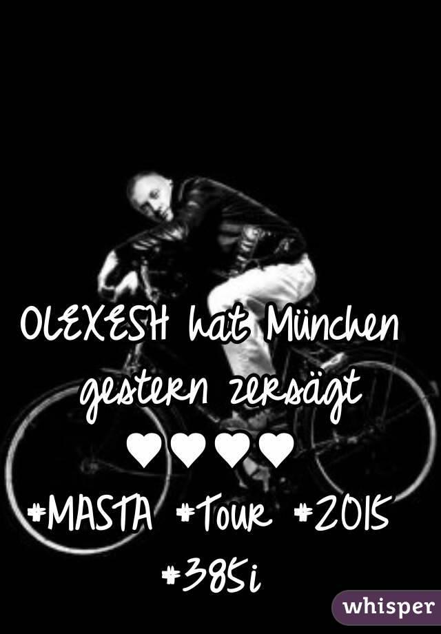 OLEXESH hat München gestern zersägt ♥♥♥♥ #MASTA #Tour #2015 #385i