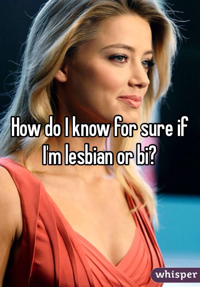 How do I know for sure if I'm lesbian or bi?