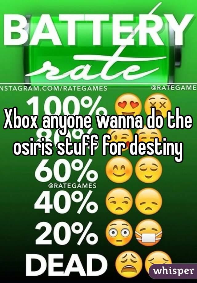 Xbox anyone wanna do the osiris stuff for destiny