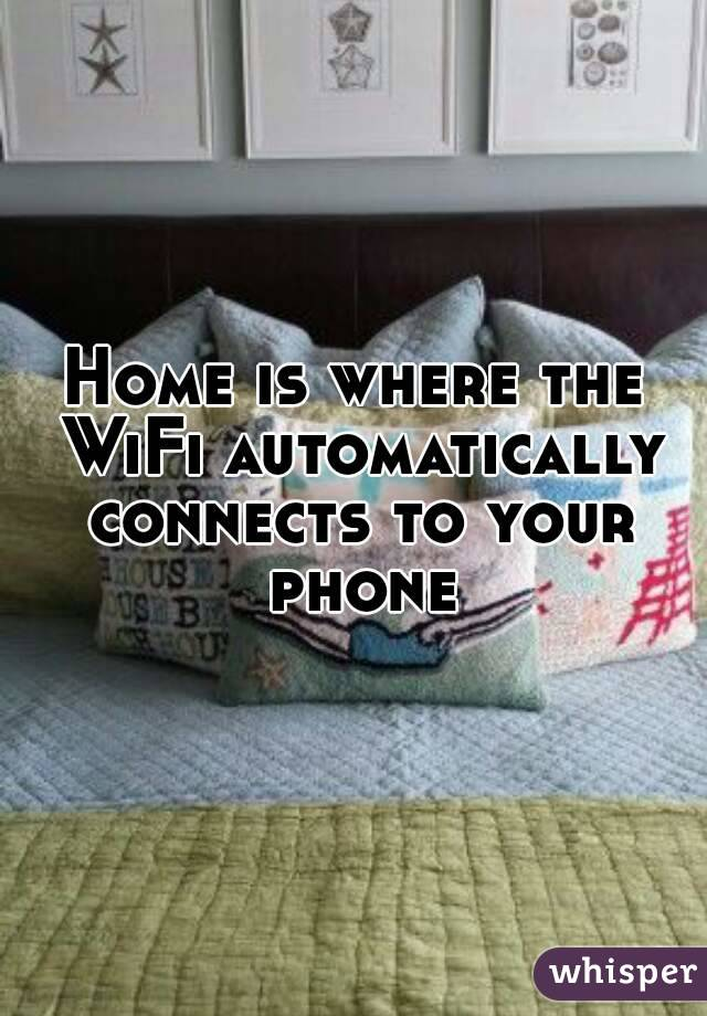 Home is where the WiFi automatically connects to your phone