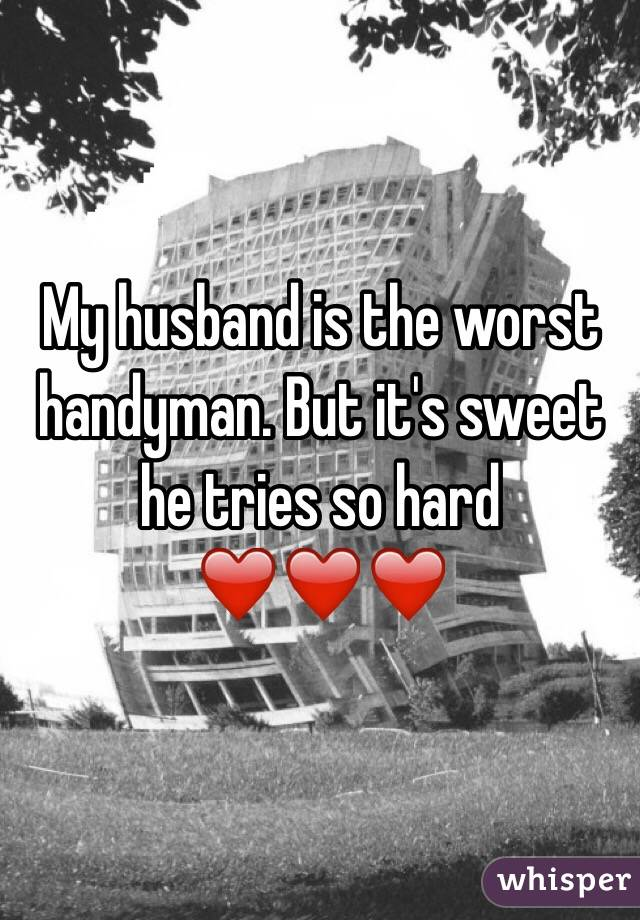 My husband is the worst handyman. But it's sweet he tries so hard ❤️❤️❤️