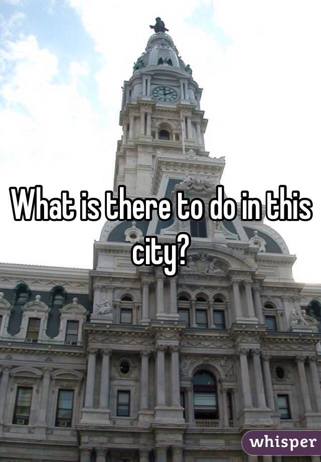 What is there to do in this city?