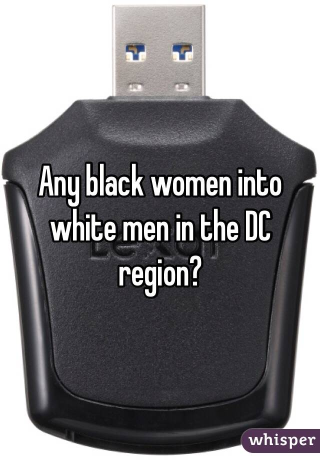 Any black women into white men in the DC region?