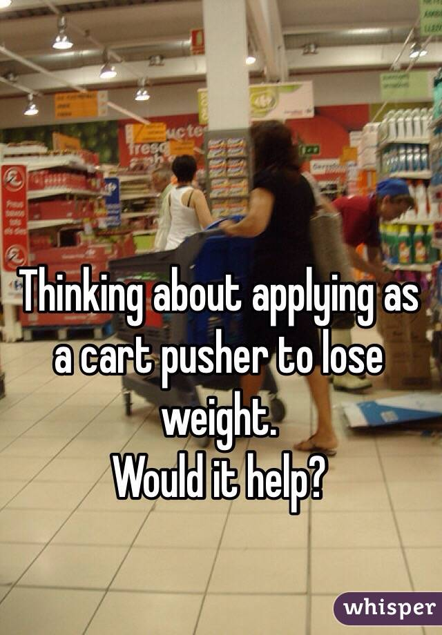 Thinking about applying as a cart pusher to lose weight. Would it help?